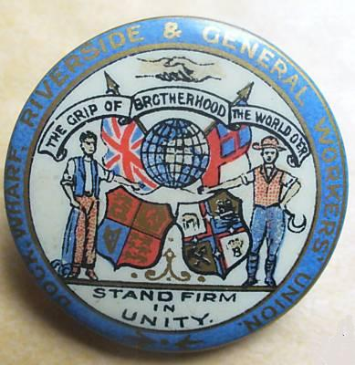 A badge of the Dock, Wharf, Riverside and General Labourers Union.